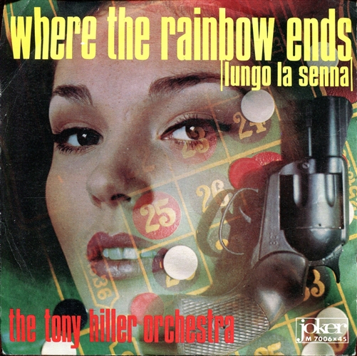 THE TONY HILLER ORCHESTRA - Where the rainbow ends (Lungo la senna) - 7inch x 1