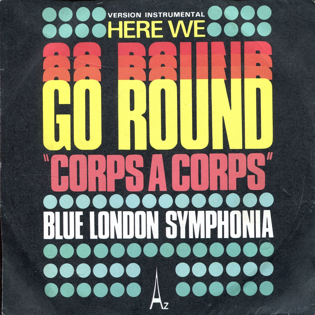 BLUE LONDON SYMPHONIA - Corps A Corps (Here We Go Round) - 7inch x 1